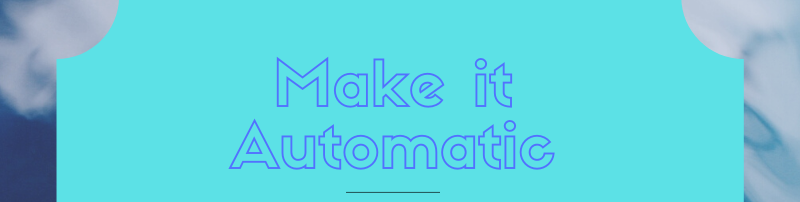 "Blue text that states ""Make it Automatic"" with blue and clouds background"