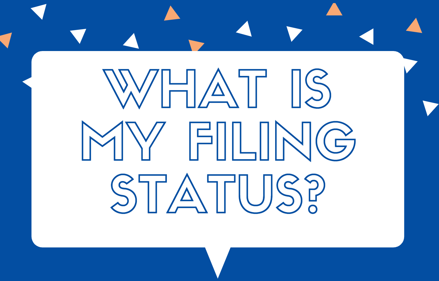 "Quotation bubble which says ""What is my Filing Status?"" inside"